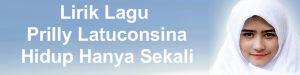 Lirik Lagu Prilly Latuconsina - Hidup Hanya Sekali