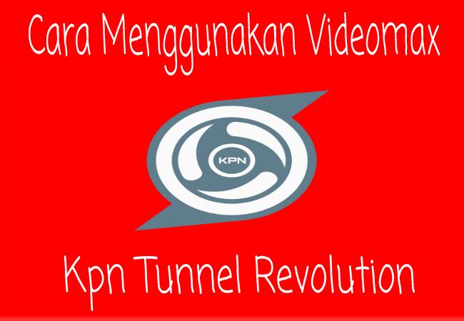 Cara Cara Menggunakan KPN Tunnel Telkomsel Videomax Terbaru