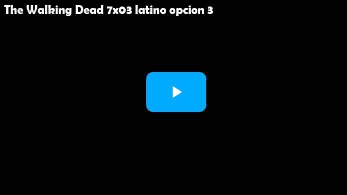 The Walking Dead Temporada 7 Capitulo 3 Opcion 3 Latino