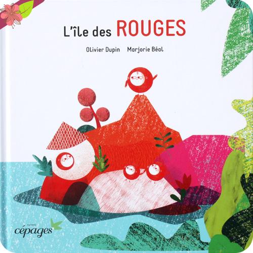 L'île des rouges d'Olivier Dupin et Marjorie Béal - éditions Cépages