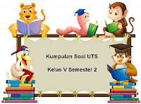 Download Kumpulan Soal UTS Kelas 5 Semester 2 Lengkap
