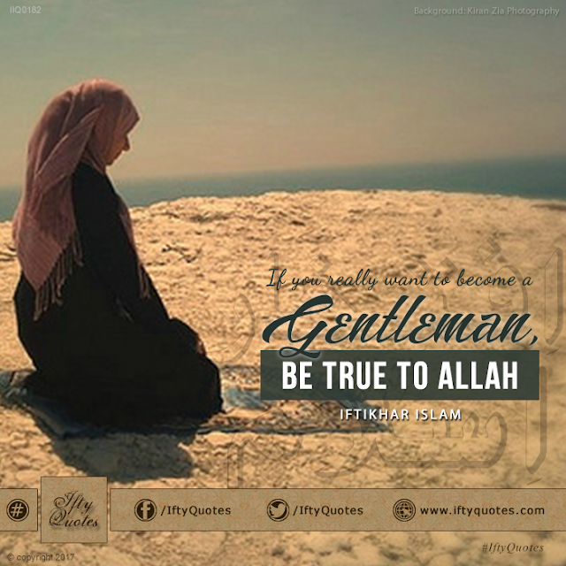 Ifty Quotes: If you really want to become a Gentleman, be true to Allah - Iftikhar Islam