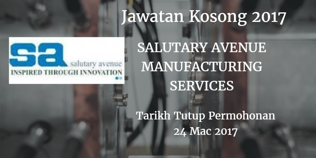 Jawatan Kosong SALUTARY AVENUE MANUFACTURING SERVICES SDN BHD 24 Mac 2017