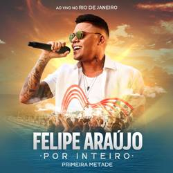 Baixar CD Felipe Araújo - Por Inteiro (Primeira Metade) 2018