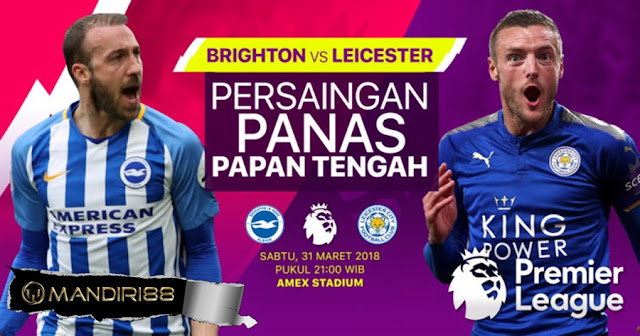 Prediksi Brighton & Hove Albion Vs Leicester City, Sabtu 31 Maret 2018 Pukul 21.00 WIB