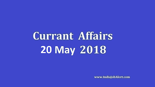 20 May 2018 Today Current Affairs, May 2018 Current Affairs