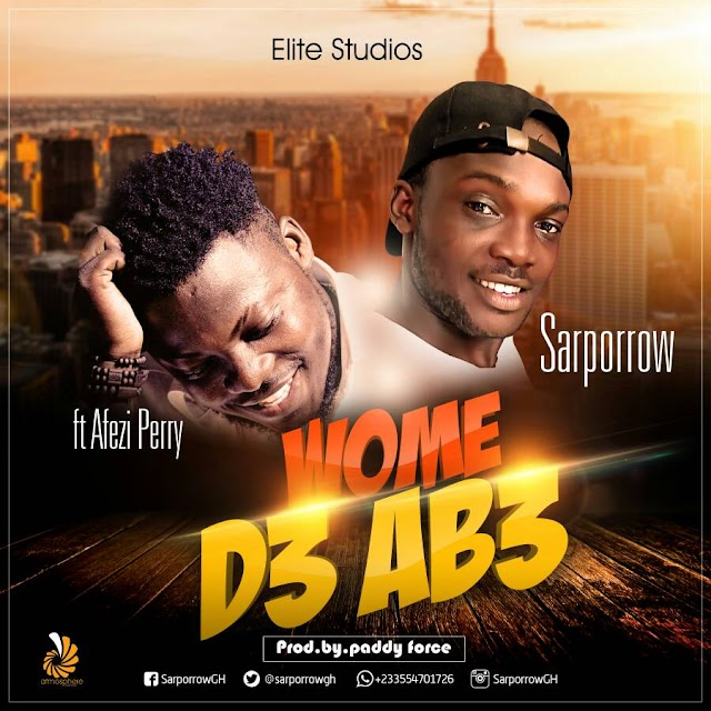 Sarporrow__Wome D3 Ab3(Feat. Afezi Perry)(Produced By Paddy Force)