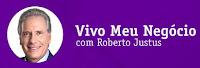 Vivo Meu Negócio com Roberto Justus www.vivomeunegocio.com.br