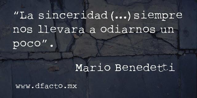 """""""La sinceridad siempre nos llevará a odiarnos un poco."""" Mario Benedetti"""