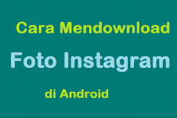 Cara Mendownload Foto Instagram di Android Terbaru 2018