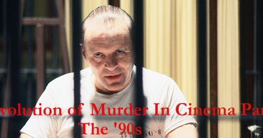 Article: The Evolution of Murder in Cinema Part 3: The '90s