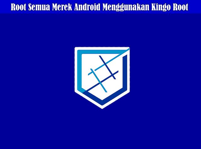 Cara Root Semua Merek Android Menggunakan Kingo Root
