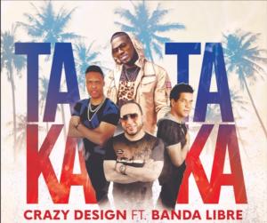 Crazy Design Ft  Banda Libre – Taka Taka