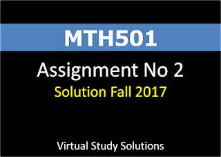 MTH501 Assignment No 2 Solution and Discussion Fall 2017