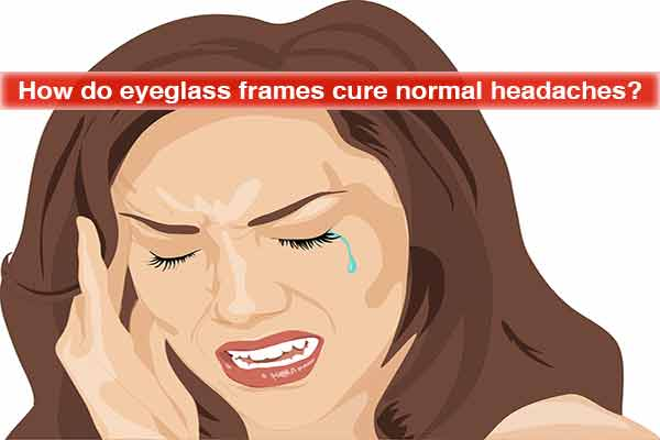 How do eyeglass frames cure normal headaches?