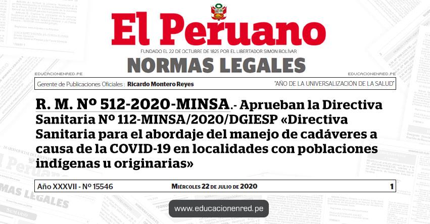 R. M. Nº 512-2020-MINSA.- Aprueban la Directiva Sanitaria Nº 112-MINSA/2020/DGIESP «Directiva Sanitaria para el abordaje del manejo de cadáveres a causa de la COVID-19 en localidades con poblaciones indígenas u originarias»