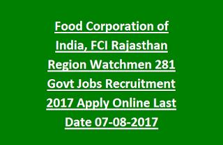 Food Corporation of India, FCI Rajasthan Region Watchmen 281 Govt Jobs Recruitment 2017 Apply Online Last Date 07-08-2017