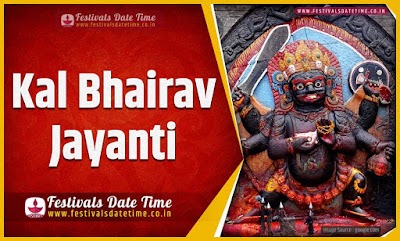 2019 Kalbhairav Jayanti Date and Time, 2019 Kalbhairav Jayanti Festival Schedule and Calendar