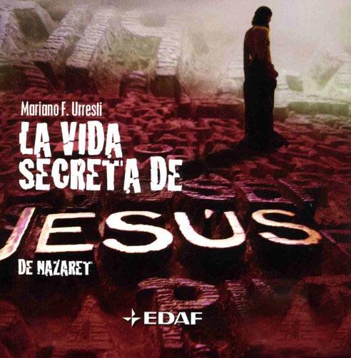 La vida secreta de Jesús – Mariano Fernandez Urresti