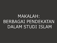 "Makalah tentang ""BERBAGAI PENDEKATAN DALAM STUDI ISLAM"""