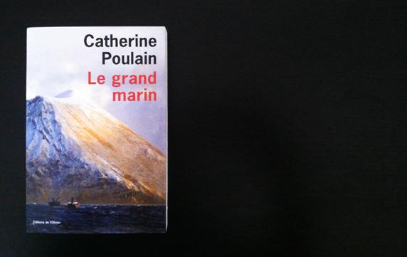 Le Grand Marin, Catherine Poulain, Editions de L'Olivier