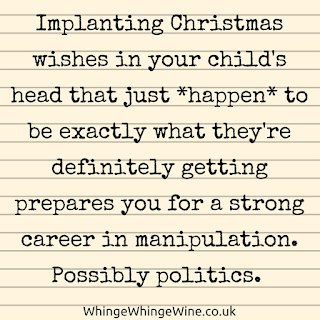 Implanting Christmas wishes in your child's head that just *happen* to be exactly what they're definitely getting prepares you for a strong career in manipulation. Possibly politics.