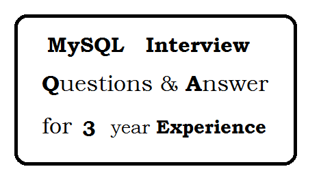 MySQL Interview Questions and Answers for 3 year experience