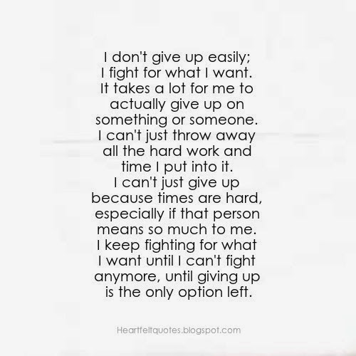 Heartfelt Quotes: I don't give up easily, I fight for what