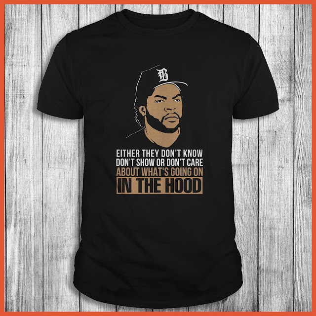 Either they don't know, don't show, or don't care about what's going on in the hood Shirt