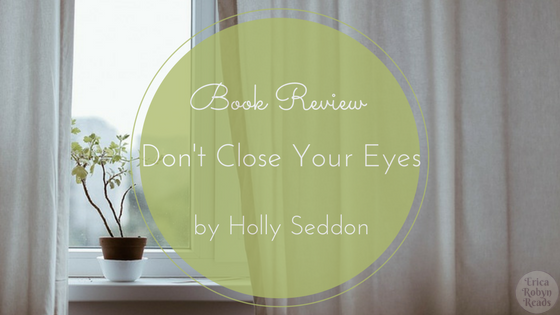 Book Review of Don't Close Your Eyes by Holly Seddon