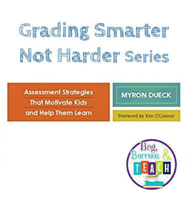Grading Smarter Not Harder Series and a FREEBIE: Beg, Borrow, and Teach!