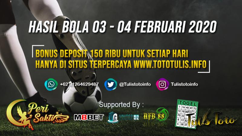 HASIL BOLA TANGGAL 03 – 04 FEBRUARI 2020