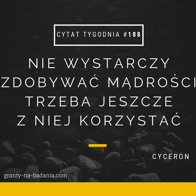 nie wystarczy zdobywać mądrości trzeba jeszcze z niej korzystać - Cyceron