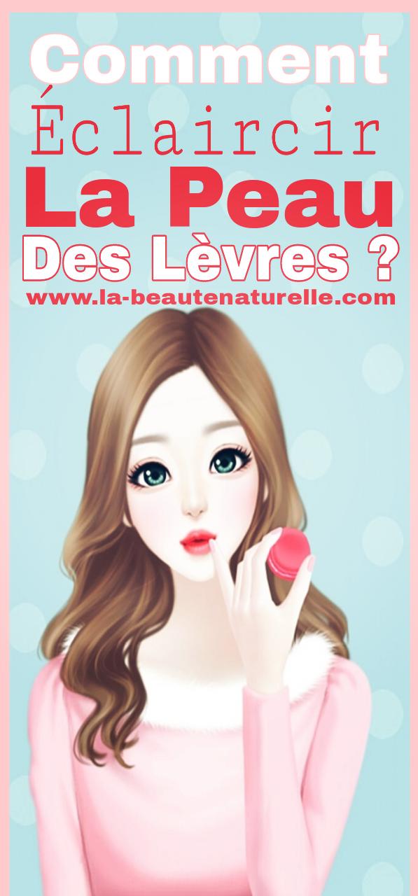 Comment éclaircir la peau des lèvres ?