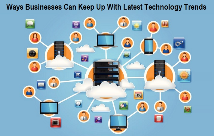 Ways Businesses Can Keep Up With Latest Technology Trends