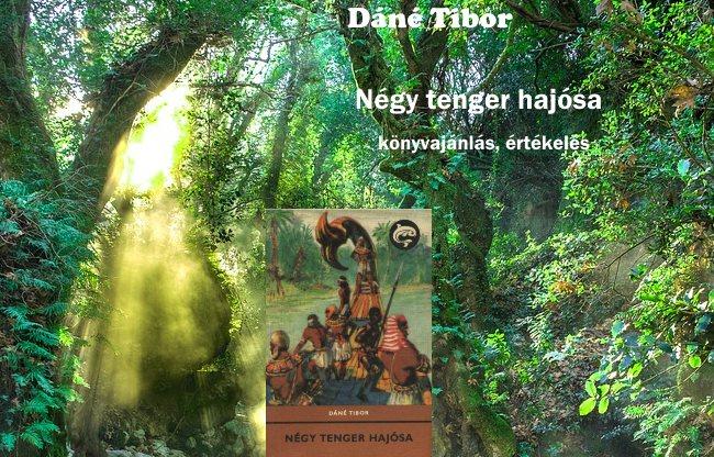 Dáné Tibor - Négy tenger hajósa könyvajánlás, értékelés