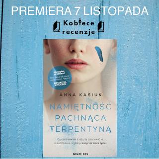 Namiętność pachnąca terpentyną - Anna Kasiuk (PATRONAT MEDIALNY)