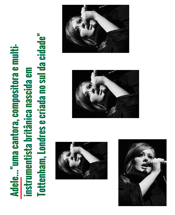 """Adele...""""uma cantora, compositora e multi-instrumentista britânica nascida em Tottenham, Londres e criada no sul da cidade"""""""