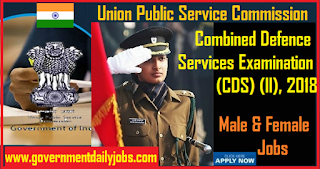 UPSC CDS II 2018- Notification released for 414 Vacancies, Apply Here