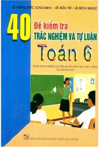 40 Đề Kiểm Tra Trắc Nghiệm Và Tự Luận Toán 6 - Lê Hồng Đức
