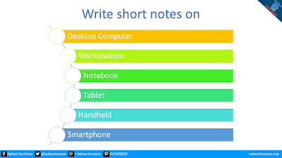 Write short notes on desktop computers, workstations, notebooks, tablet PCs, handheld PCs and smart phone