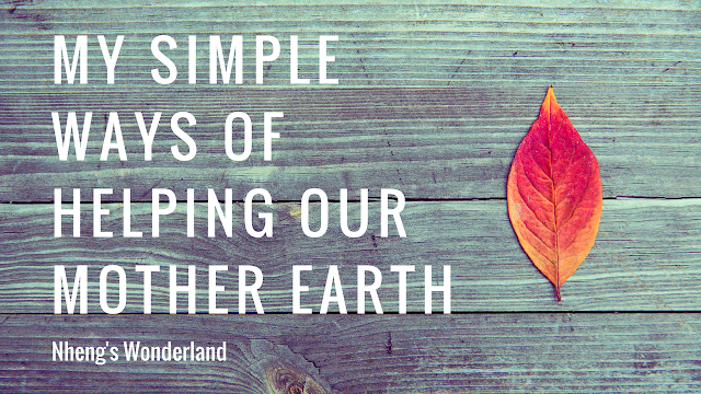 My Simple Ways of Helping Our Mother Earth