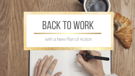Back to Work with a New Plan of Action