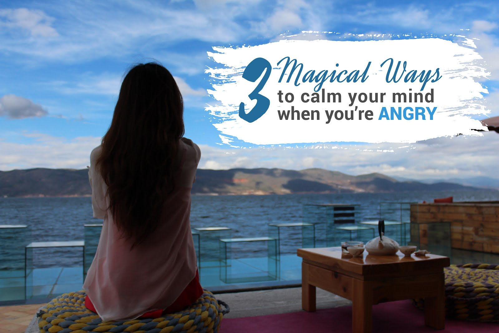 3 Magical Ways To Calm Your Mind When You Are Angry