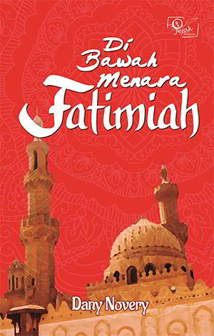 Di Bawah Menara Fatimiah PDF Karya Dany Novery