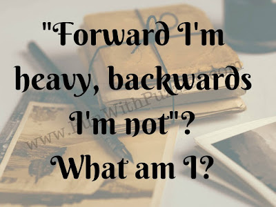 Forward I'm heavy, backwards I'm not. What am I?