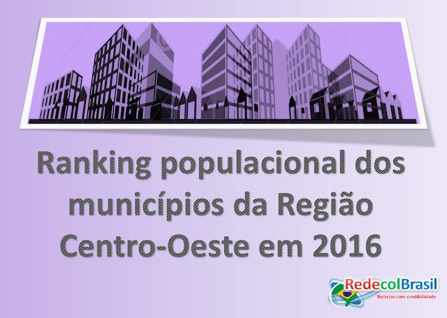Veja a população de todos os 467 municípios da região Centro Oste