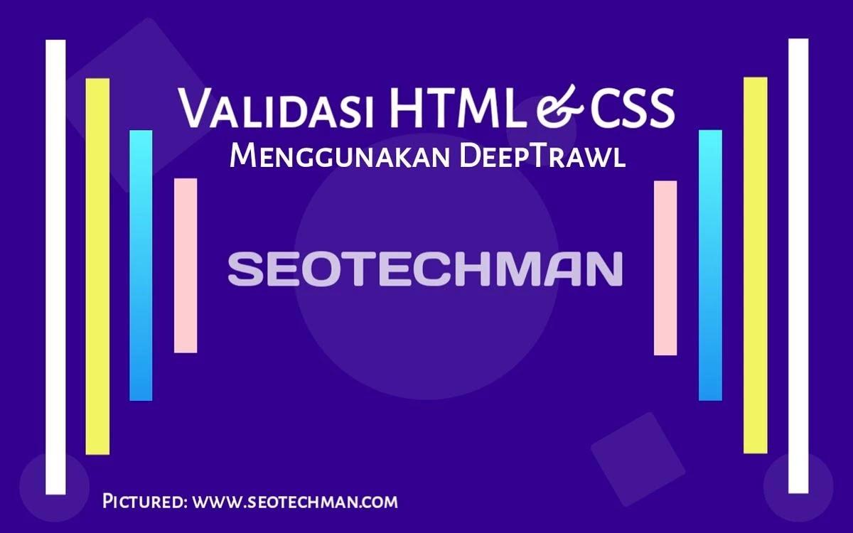 Cara Memvalidasi HTML & CSS Di Situs Web Anda Menggunakan DeepTrawl