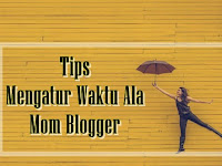 Tips Mengatur Waktu Ala Mom Blogger