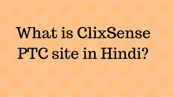 What is ClixSense PTC site in Hindi?